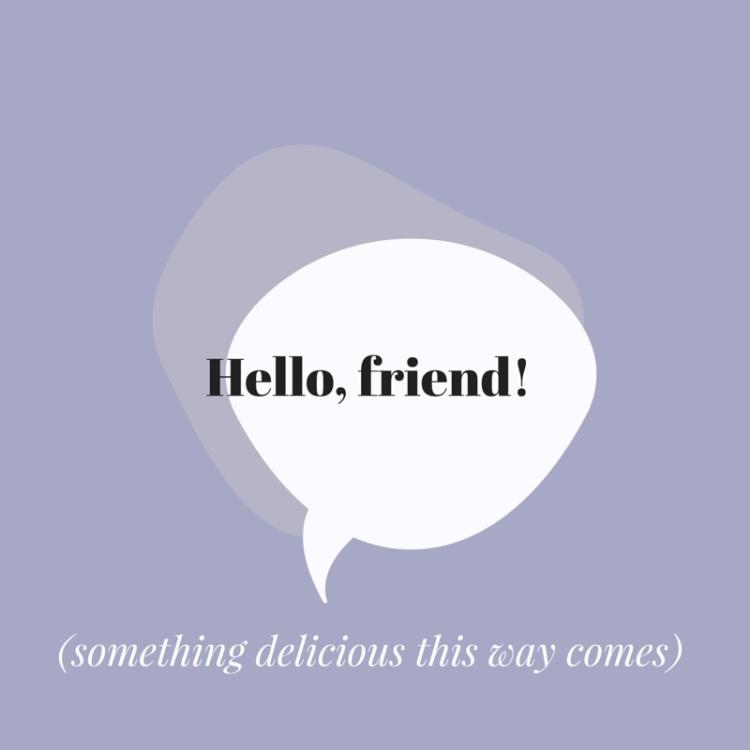 Hello, friend!